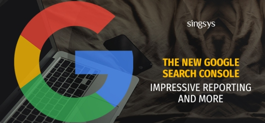 The New Google Search Console-Impressive Reporting and more